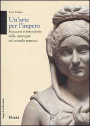 Un' arte per l'impero. funzione e intenzione delle immagini nel mondo romano