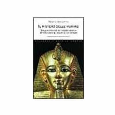 Il mistero delle mummie. dall'antichità ai nostri giorni attraverso il tempo e lo spazio