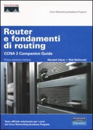 Router e fondamenti di routing. ccna 2 companion guide. con cd-rom
