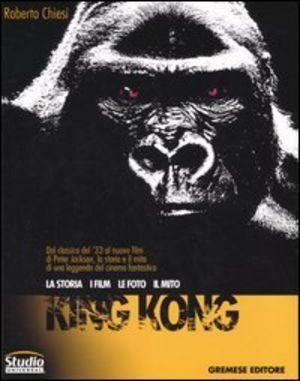 King kong. la storia, i film, le foto, il mito