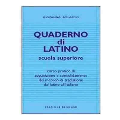 Quaderno di latino. corso pratico di acquisizione e consolidamento del metodo di traduzione dal latino all'italiano