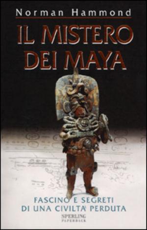 Il mistero dei maya di norman hammond