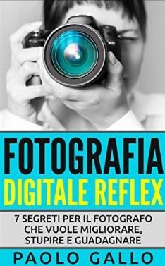 Fotografia digitale reflex segreti e trucchi