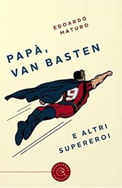 Van Basten E Altri Supereroi Del Calcio